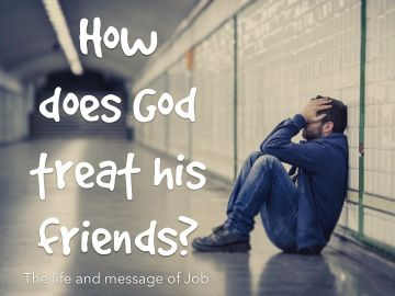 How God treats his friends