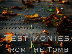 Testimonies from the Tomb